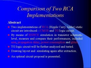 Comparison of Two RCA Implementations Abstract Two implementations