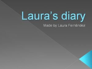 Lauras diary Made by Laura Fernndez Sunday 10