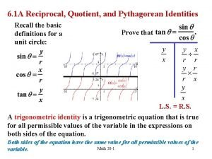 6 1 A Reciprocal Quotient and Pythagorean Identities