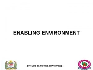 ENABLING ENVIRONMENT HIVAIDS BIANNUAL REVIEW 2008 Areas considered