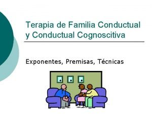 Terapia de Familia Conductual y Conductual Cognoscitiva Exponentes