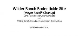Wilder Ranch Rodenticide Site Meyer Rozol Cleanup Cannon