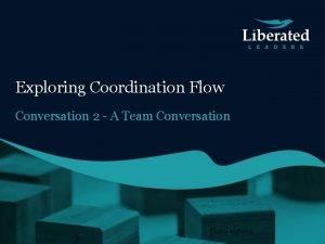 Exploring Coordination Flow Conversation 2 A Team Conversation