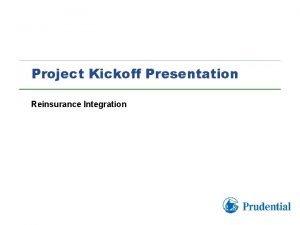 Project Kickoff Presentation Reinsurance Integration Meeting Agenda Project