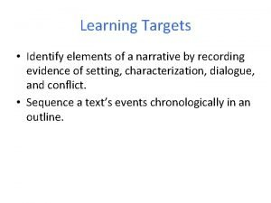 Learning Targets Identify elements of a narrative by