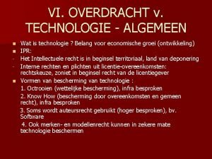 VI OVERDRACHT v TECHNOLOGIE ALGEMEEN Wat is technologie
