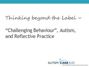 Thinking beyond the Label Challenging Behaviour Autism and