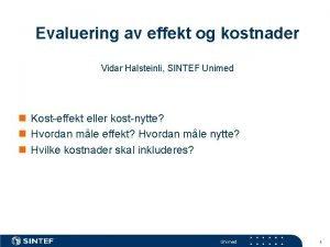 Evaluering av effekt og kostnader Vidar Halsteinli SINTEF