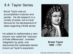 8 4 Taylor Series Brook Taylor was an