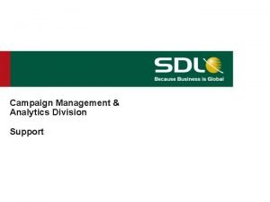 Campaign Management Analytics Division Support Where does Support