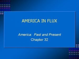 AMERICA IN FLUX America Past and Present Chapter