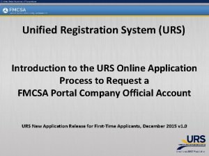 Unified Registration System URS Introduction to the URS