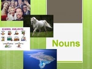 Nouns Nouns Lesson Objectives Target LVL 3 Create