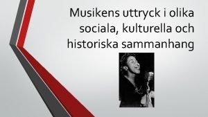 Musikens uttryck i olika sociala kulturella och historiska