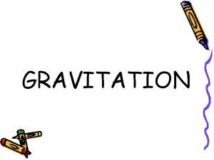 GRAVITATION Gravitation is a natural phenomenon by which