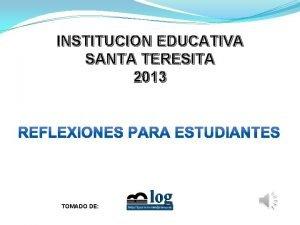 INSTITUCION EDUCATIVA SANTA TERESITA 2013 TOMADO DE ESTS