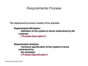Requirements Process The requirements process consists of two