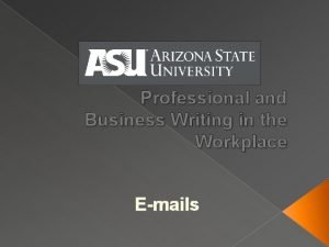 Professional and Business Writing in the Workplace Emails