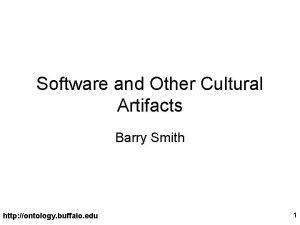 Software and Other Cultural Artifacts Barry Smith http