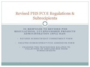 Revised PHS FCOI Regulations Subrecipients IN RESPONSE TO