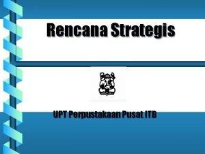 Rencana Strategis UPT Perpustakaan Pusat ITB VISI b