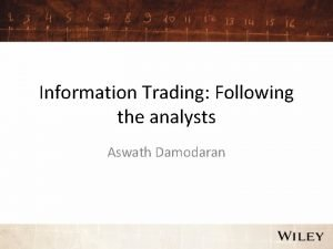 Information Trading Following the analysts Aswath Damodaran Analysts