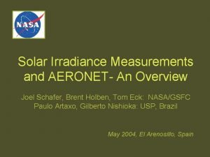 Solar Irradiance Measurements and AERONET An Overview Joel