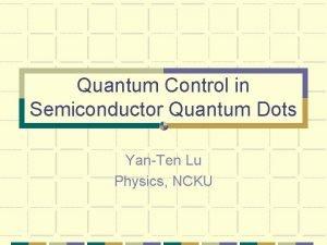 Quantum Control in Semiconductor Quantum Dots YanTen Lu
