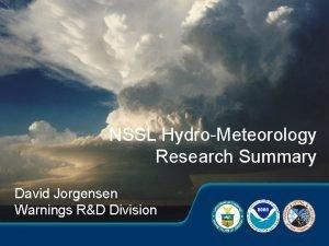 NSSL HydroMeteorology Research Summary David Jorgensen Warnings RD