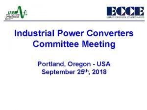 Industrial Power Converters Committee Meeting Portland Oregon USA