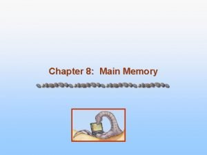 Chapter 8 Main Memory Chapter 8 Memory Management