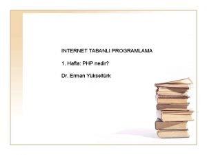 INTERNET TABANLI PROGRAMLAMA 1 Hafta PHP nedir Dr