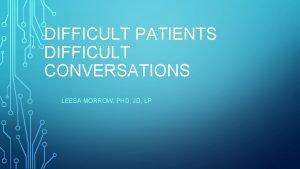 DIFFICULT PATIENTS DIFFICULT CONVERSATIONS LEESA MORROW PHD JD