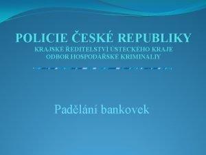POLICIE ESK REPUBLIKY KRAJSK EDITELSTV STECKHO KRAJE ODBOR