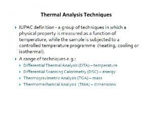 Thermal Analysis Techniques Thermal Analysis Thermal Gravimetric Analysis