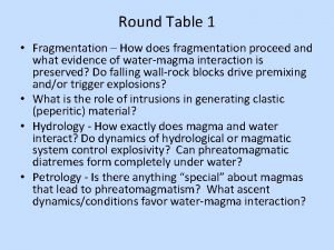 Round Table 1 Fragmentation How does fragmentation proceed