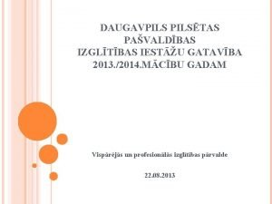 DAUGAVPILSTAS PAVALDBAS IZGLTBAS IESTU GATAVBA 2013 2014 MCBU