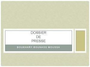 DOSSIER DE PRESSE BOUKHARY BOUNASS MOUSSA SOMMAIRE BIOGRAPHIE