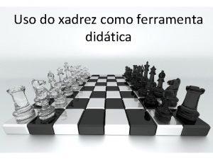 Uso do xadrez como ferramenta didtica Quem somos