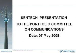 SENTECH PRESENTATION TO THE PORTFOLIO COMMITTEE ON COMMUNICATIONS