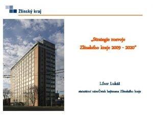 Strategie rozvoje Zlnskho kraje 2009 2020 Libor Luk