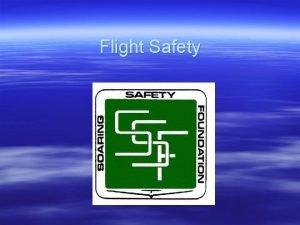 Flight Safety Flight Safety An understanding of the