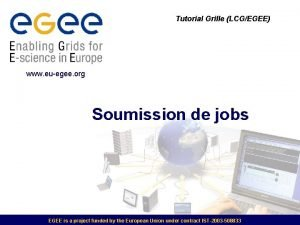 Tutorial Grille LCGEGEE www euegee org Soumission de