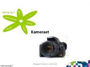 Kameraet Pdagogisk ITkrekort Mentorforlb 1 Typiske kamerafunktioner Flash