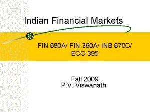 Indian Financial Markets FIN 680 A FIN 360