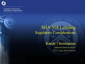 SBA 504 Lending Regulatory Considerations Randy Christiansen National