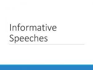 Informative Speeches Informative Speaking Goal is to impart
