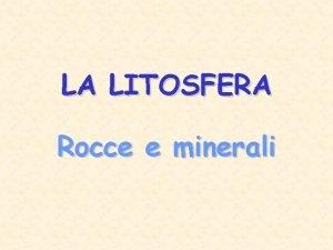 LA LITOSFERA Rocce e minerali I MINERALI sono