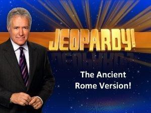 The Ancient Rome Version Ancient Rome Jeopardy Vocab