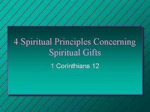 4 Spiritual Principles Concerning Spiritual Gifts 1 Corinthians